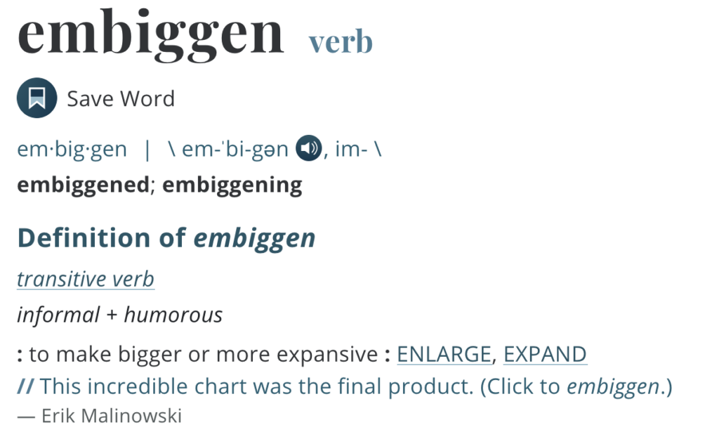 "The Merriam-Webster definition of the word embiggen: ""to make bigger or more expansive""."